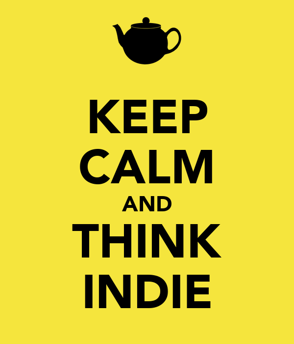 KEEP CALM AND THINK INDIE