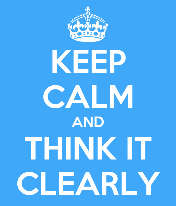 KEEP CALM AND THINK IT CLEARLY