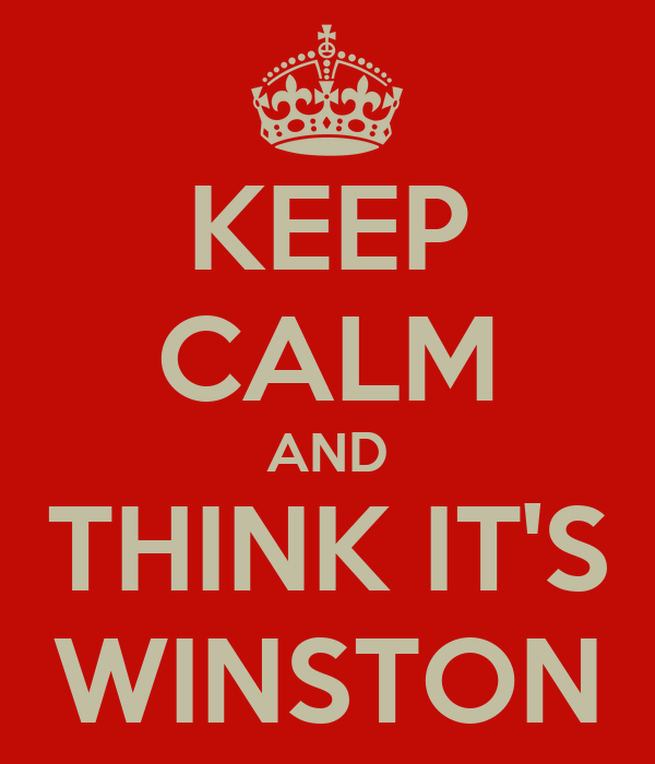 KEEP CALM AND THINK IT'S WINSTON