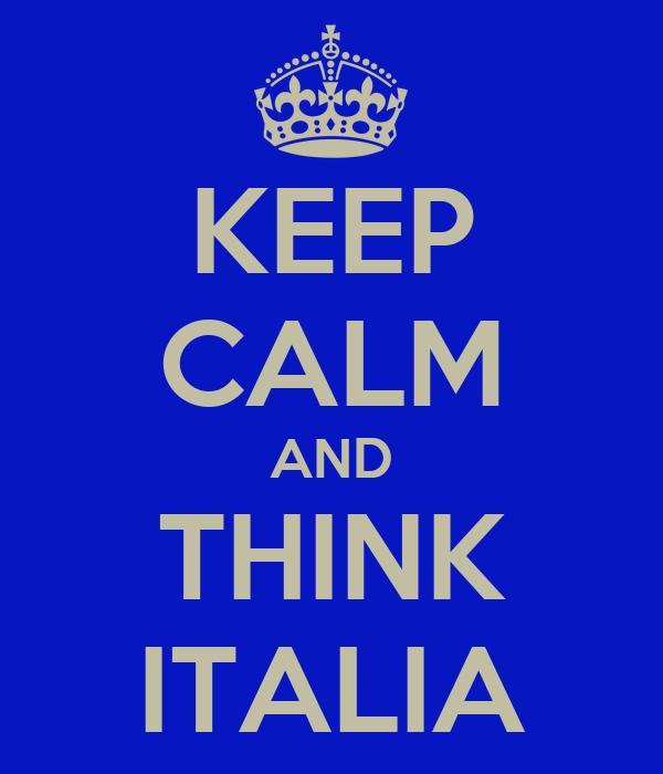 KEEP CALM AND THINK ITALIA