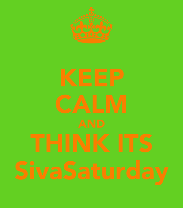 KEEP CALM AND THINK ITS SivaSaturday