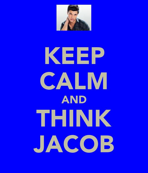 KEEP CALM AND THINK JACOB