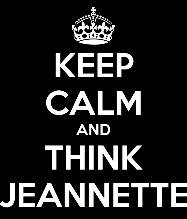 KEEP CALM AND THINK JEANNETTE