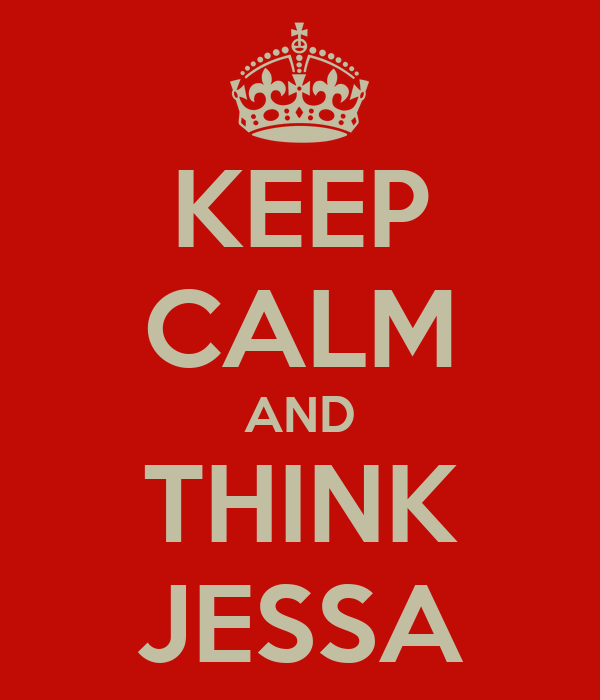 KEEP CALM AND THINK JESSA