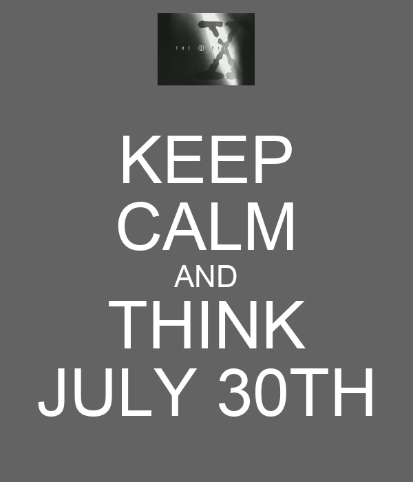 KEEP CALM AND THINK JULY 30TH