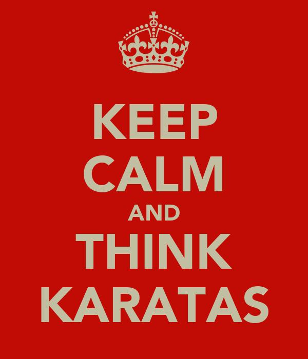 KEEP CALM AND THINK KARATAS