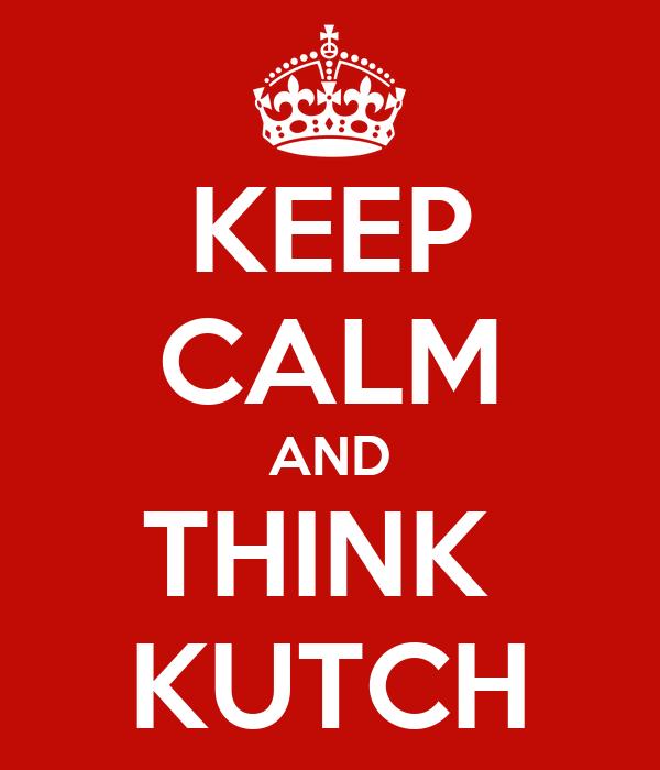 KEEP CALM AND THINK  KUTCH