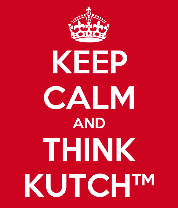 KEEP CALM AND THINK KUTCH™