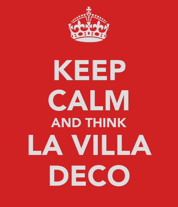 KEEP CALM AND THINK LA VILLA DECO