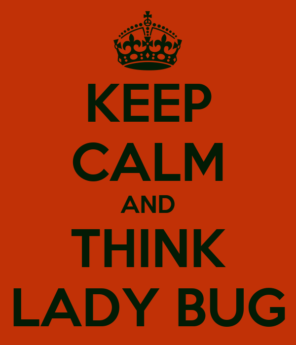 KEEP CALM AND THINK LADY BUG