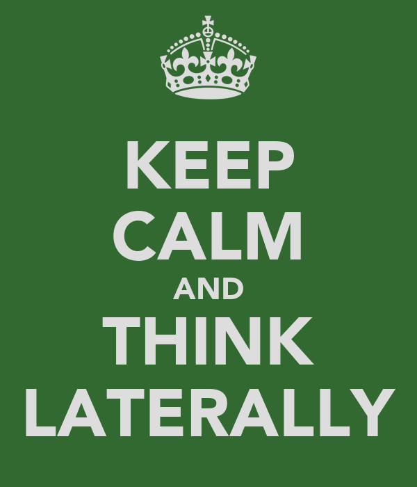 KEEP CALM AND THINK LATERALLY