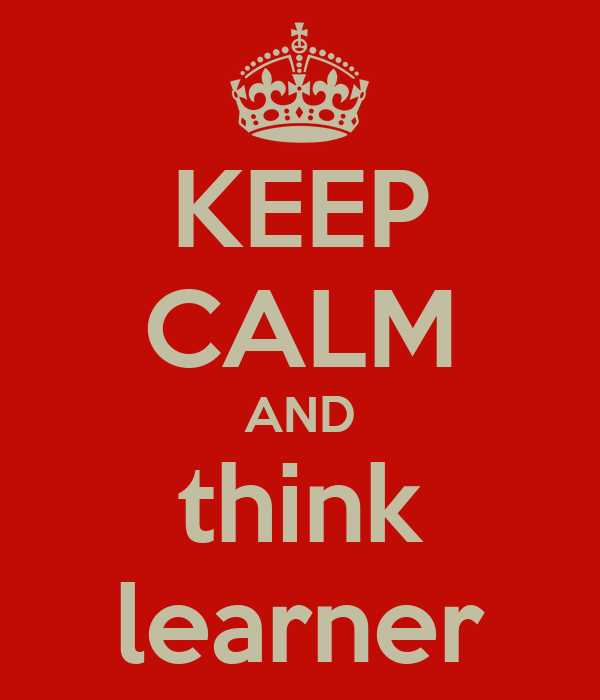 KEEP CALM AND think learner