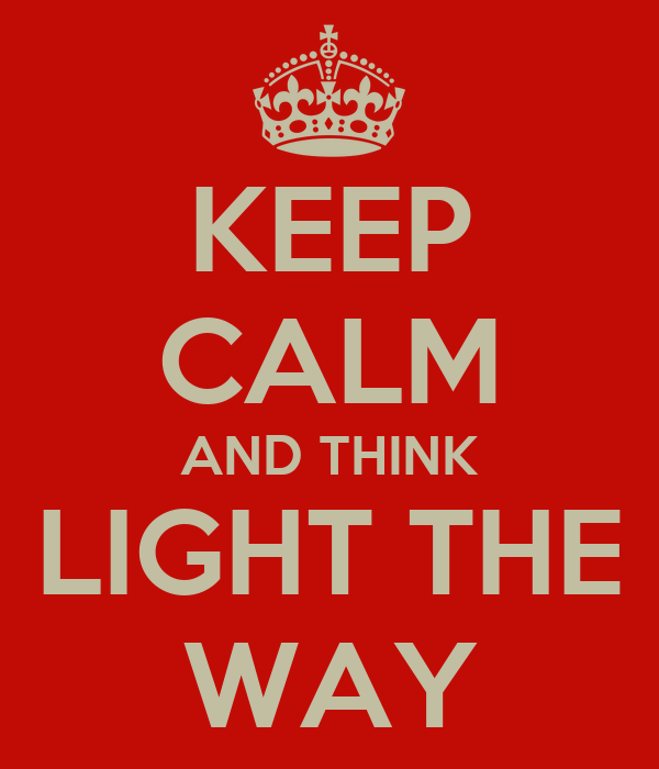 KEEP CALM AND THINK LIGHT THE WAY