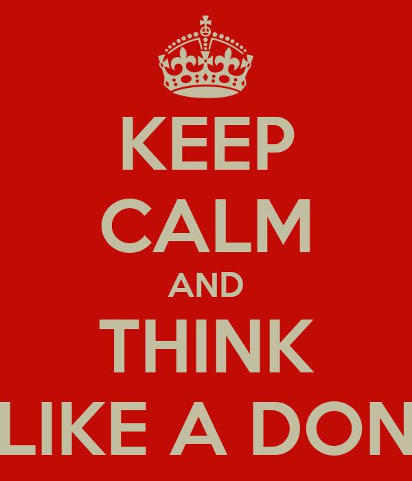 KEEP CALM AND THINK LIKE A DON