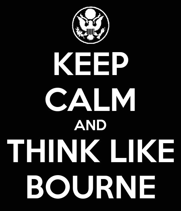 KEEP CALM AND THINK LIKE BOURNE