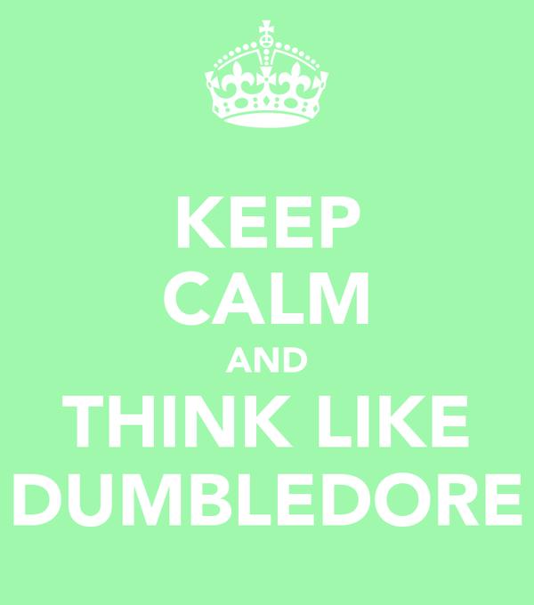 KEEP CALM AND THINK LIKE DUMBLEDORE
