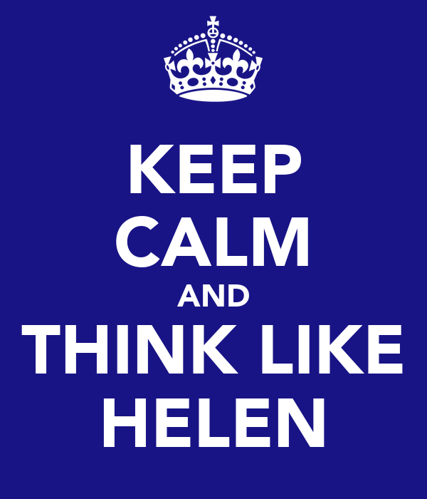 KEEP CALM AND THINK LIKE HELEN