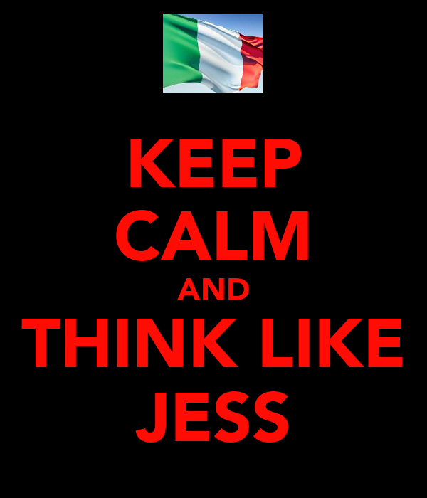 KEEP CALM AND THINK LIKE JESS
