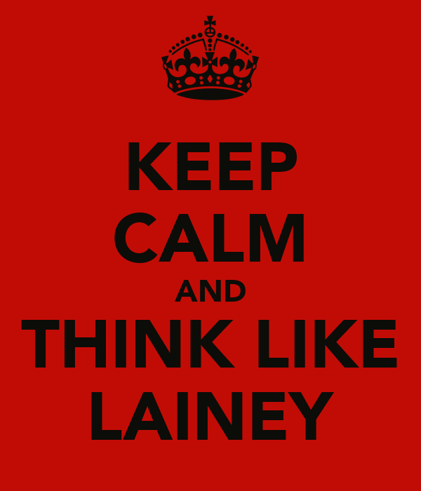 KEEP CALM AND THINK LIKE LAINEY