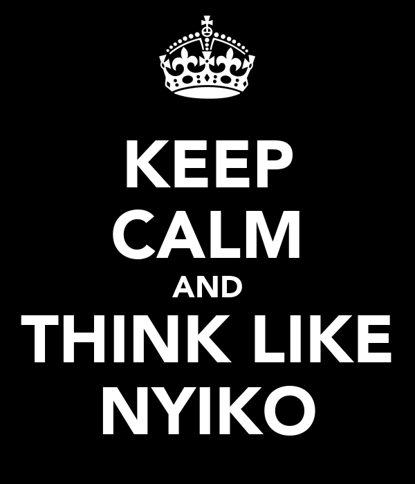 KEEP CALM AND THINK LIKE NYIKO
