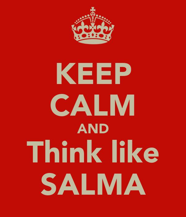 KEEP CALM AND Think like SALMA