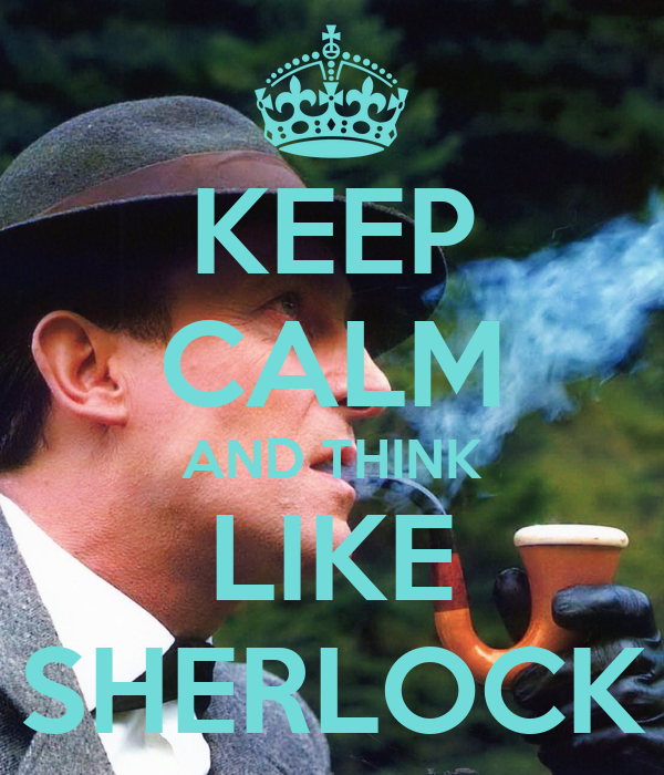 KEEP CALM AND THINK LIKE SHERLOCK