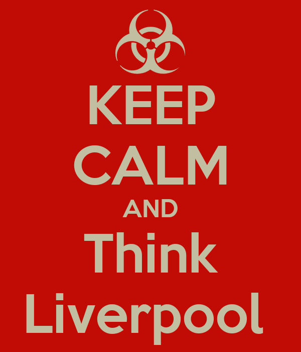 KEEP CALM AND Think Liverpool