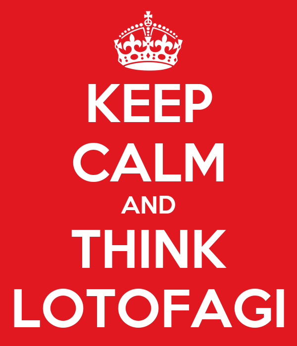 KEEP CALM AND THINK LOTOFAGI
