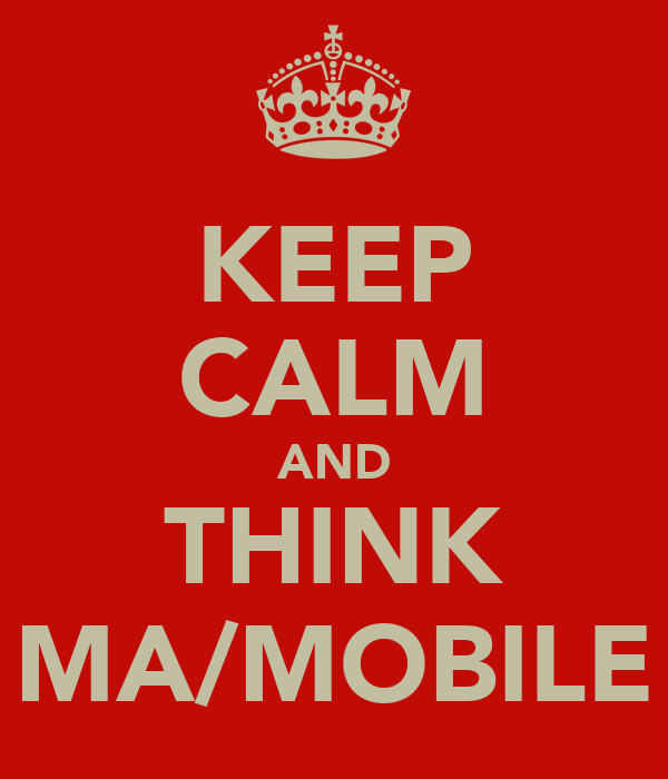 KEEP CALM AND THINK MA/MOBILE