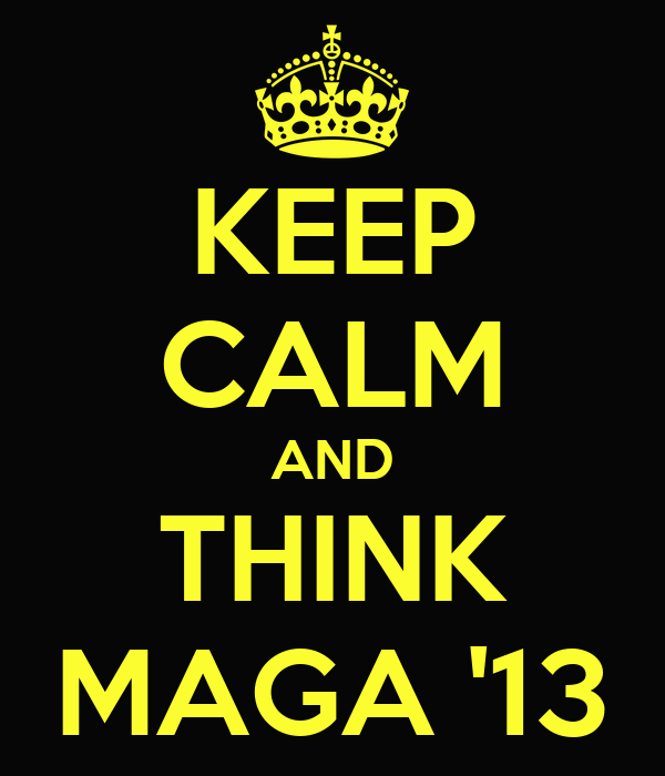 KEEP CALM AND THINK MAGA '13