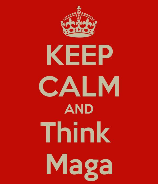 KEEP CALM AND Think  Maga