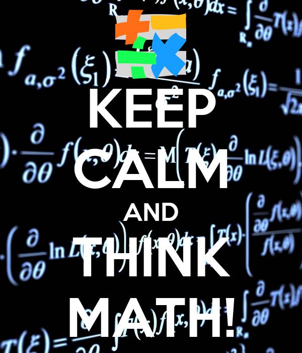KEEP CALM AND THINK MATH!
