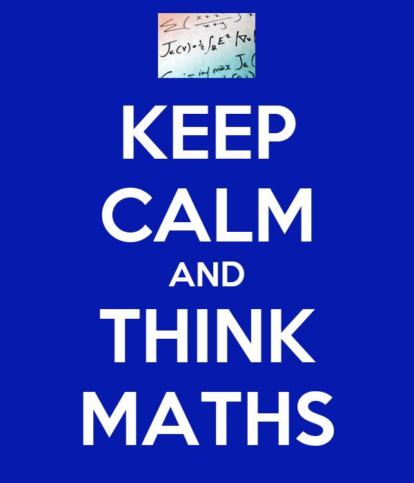 KEEP CALM AND THINK MATHS