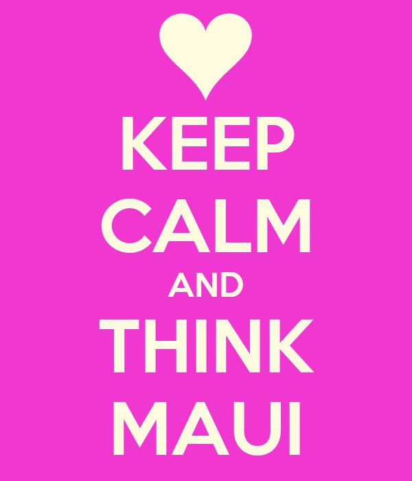 KEEP CALM AND THINK MAUI