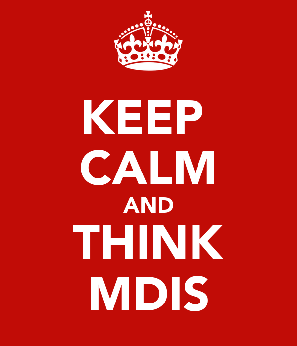 KEEP  CALM AND THINK MDIS