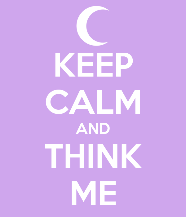 KEEP CALM AND THINK ME