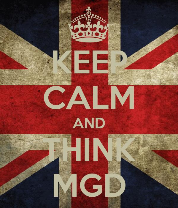 KEEP CALM AND THINK MGD