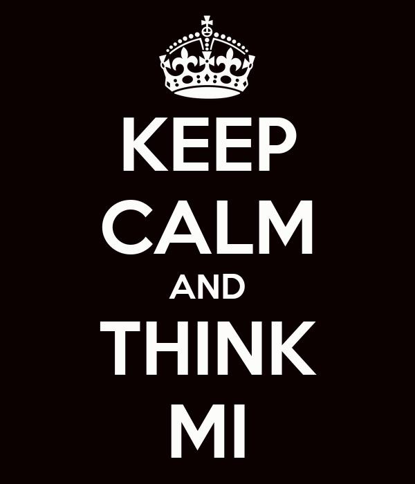 KEEP CALM AND THINK MI
