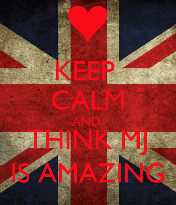 KEEP  CALM AND  THINK MJ IS AMAZING