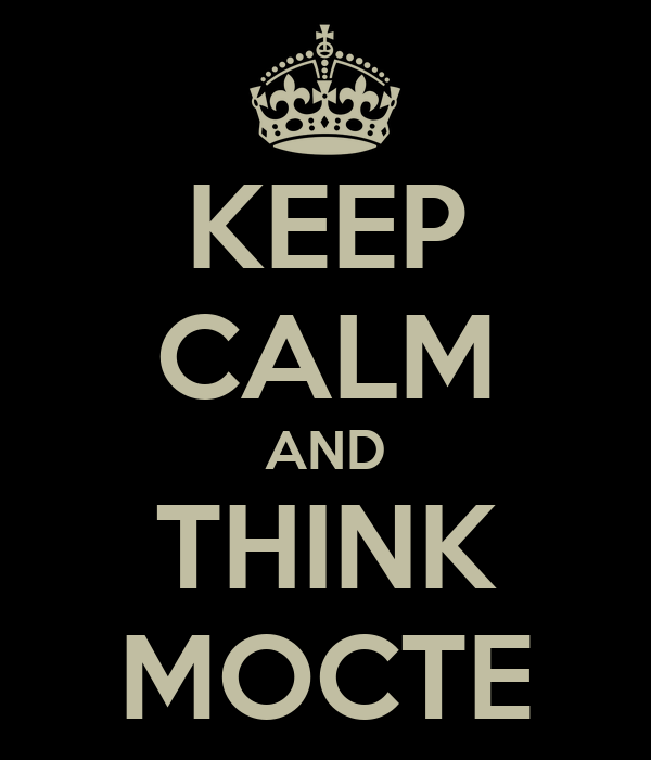 KEEP CALM AND THINK MOCTE