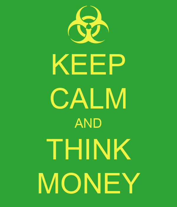 KEEP CALM AND THINK MONEY