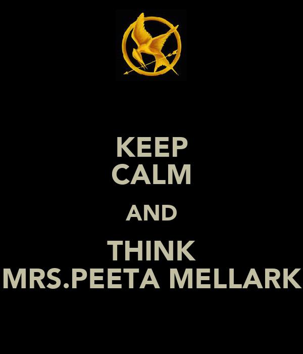 KEEP CALM AND THINK MRS.PEETA MELLARK