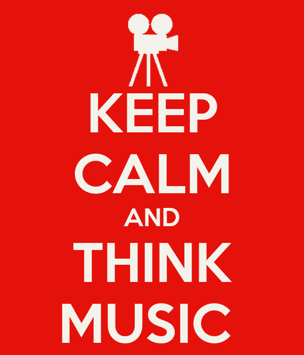 KEEP CALM AND THINK MUSIC
