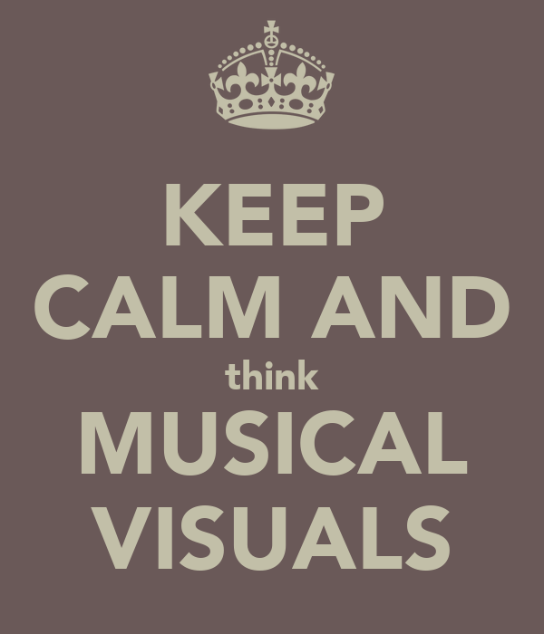 KEEP CALM AND think MUSICAL VISUALS