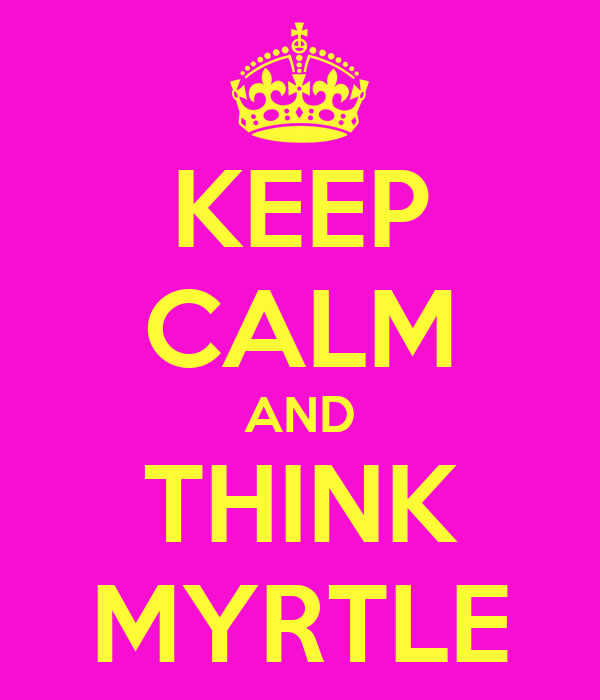 KEEP CALM AND THINK MYRTLE