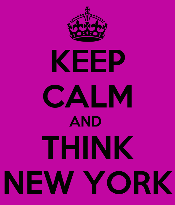 KEEP CALM AND  THINK NEW YORK