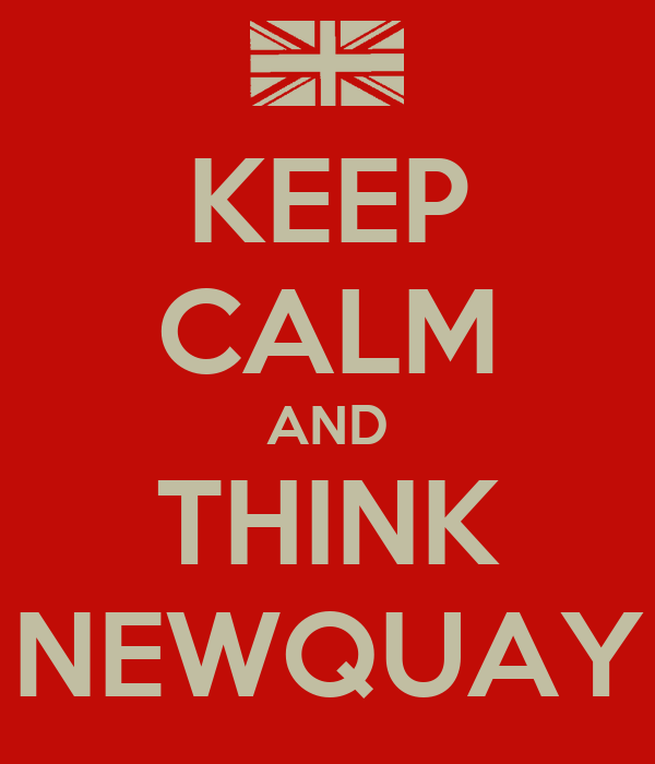 KEEP CALM AND THINK NEWQUAY