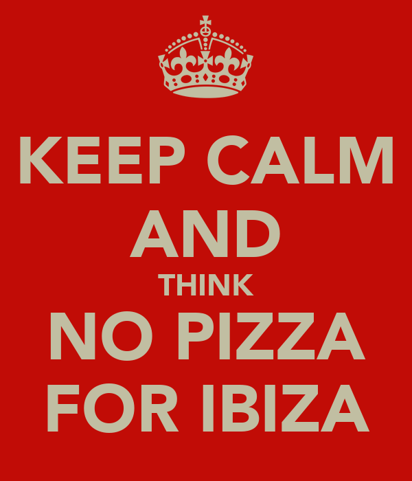 KEEP CALM AND THINK NO PIZZA FOR IBIZA