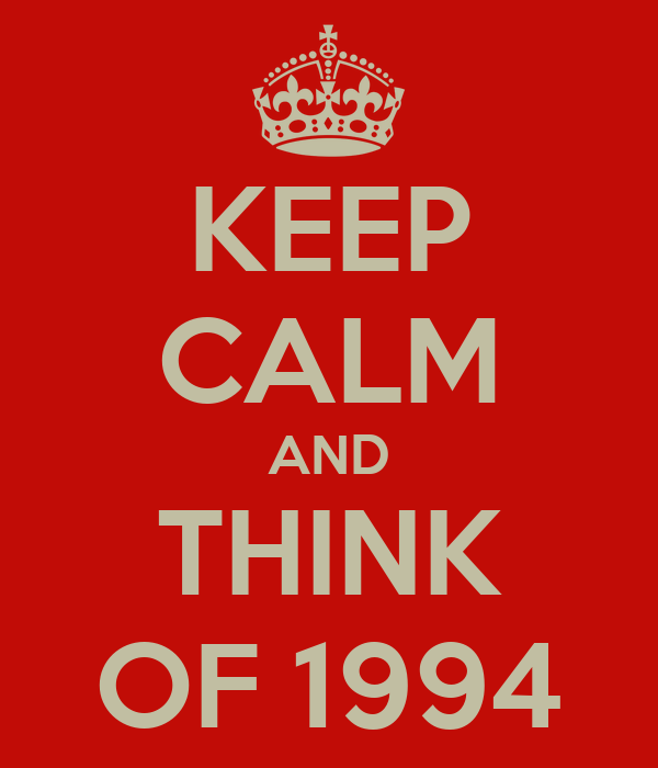 KEEP CALM AND THINK OF 1994