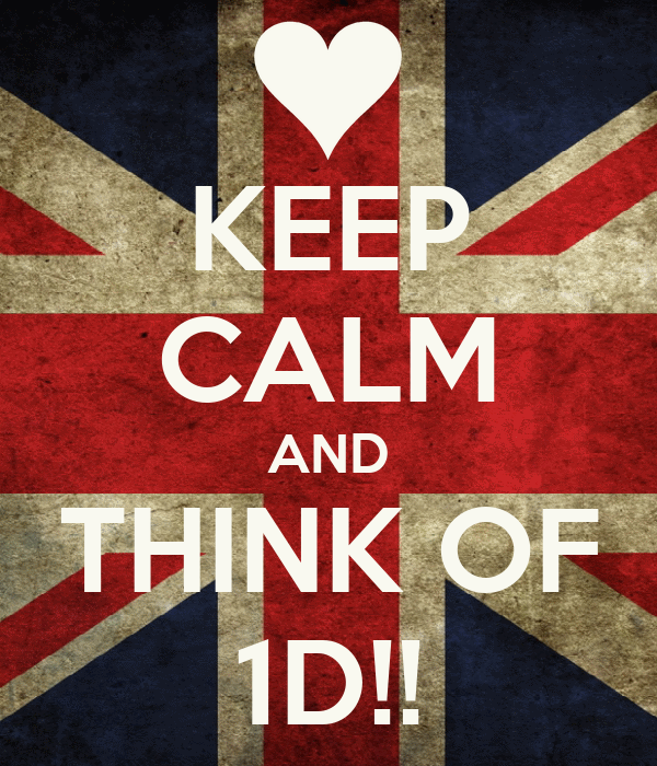 KEEP CALM AND THINK OF 1D!!
